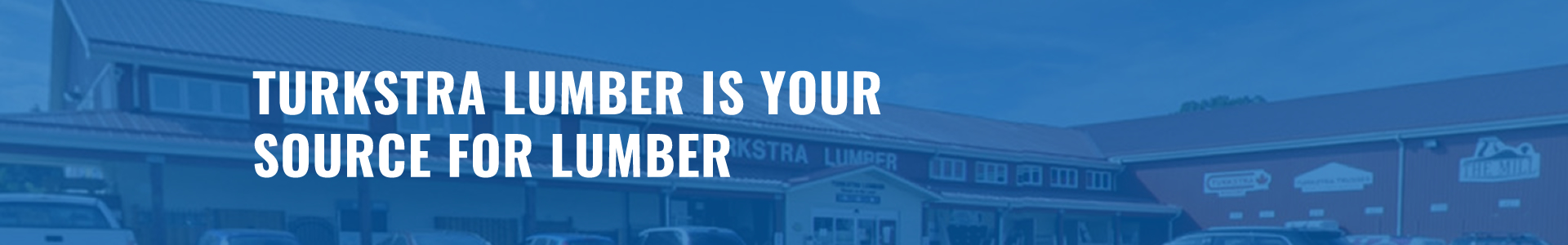 Turkstra Lumber is your source for lumber.